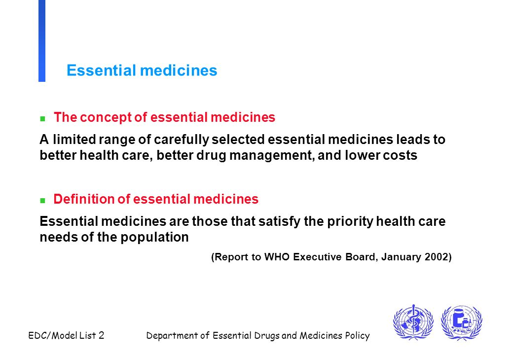 EDC/Model List 2 Department of Essential Drugs and Medicines Policy Essential medicines n The concept of essential medicines A limited range of carefu