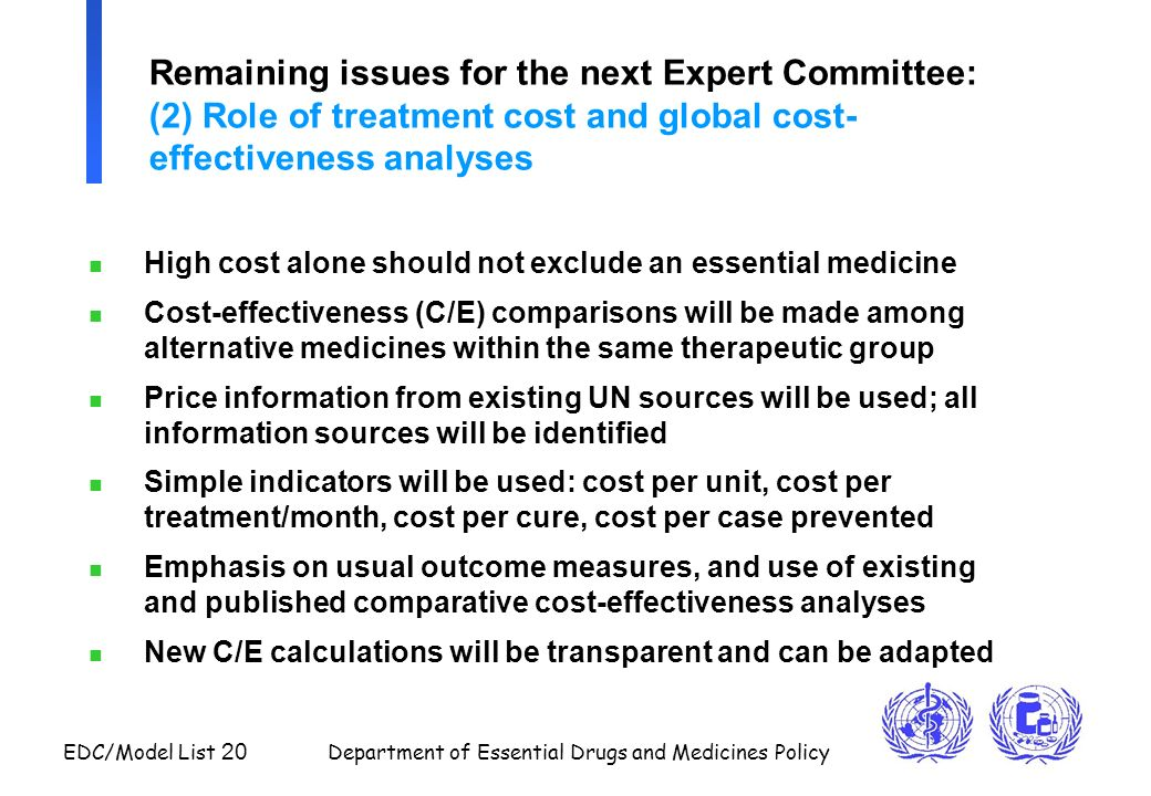 EDC/Model List 20 Department of Essential Drugs and Medicines Policy Remaining issues for the next Expert Committee: (2) Role of treatment cost and gl