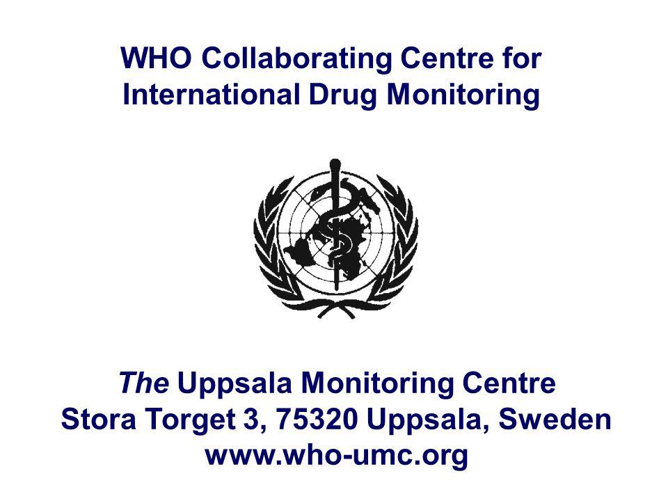 WHO Collaborating Centre for International Drug Monitoring The Uppsala Monitoring Centre Stora Torget 3, 75320 Uppsala, Sweden www.who-umc.org