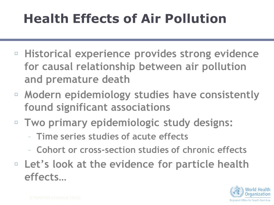 STRATUS CONSULTING Health Effects of Air Pollution Historical experience provides strong evidence for causal relationship between air pollution and pr