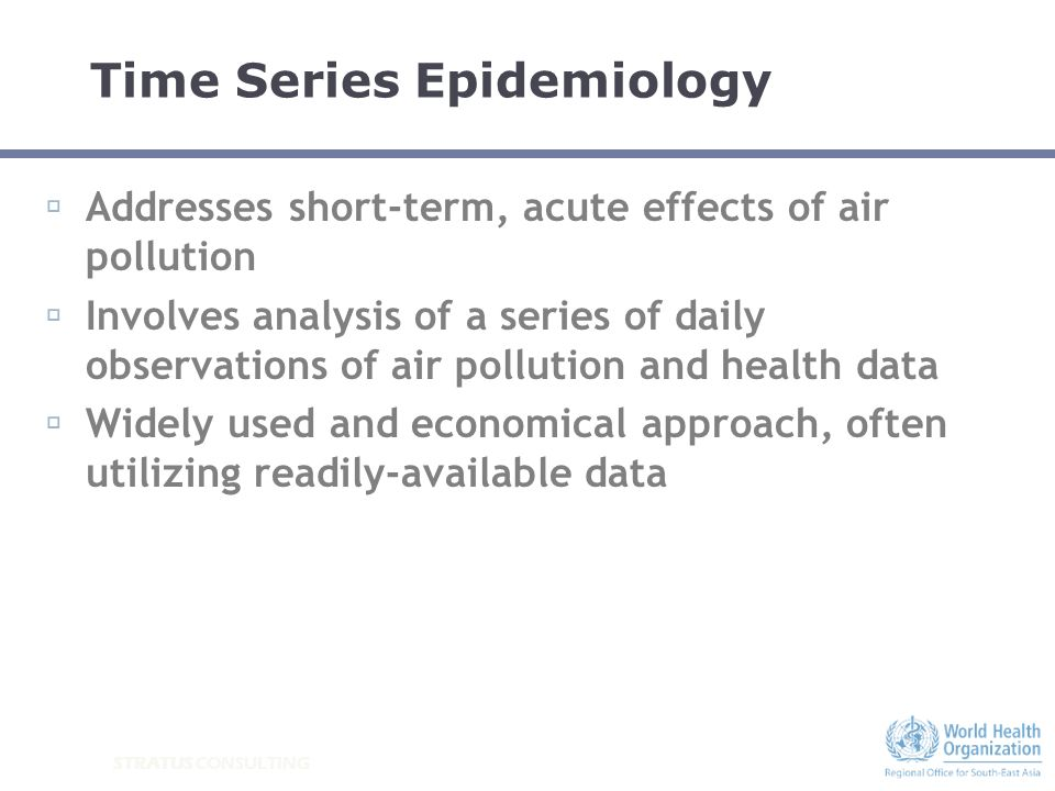 STRATUS CONSULTING Addresses short-term, acute effects of air pollution Involves analysis of a series of daily observations of air pollution and healt