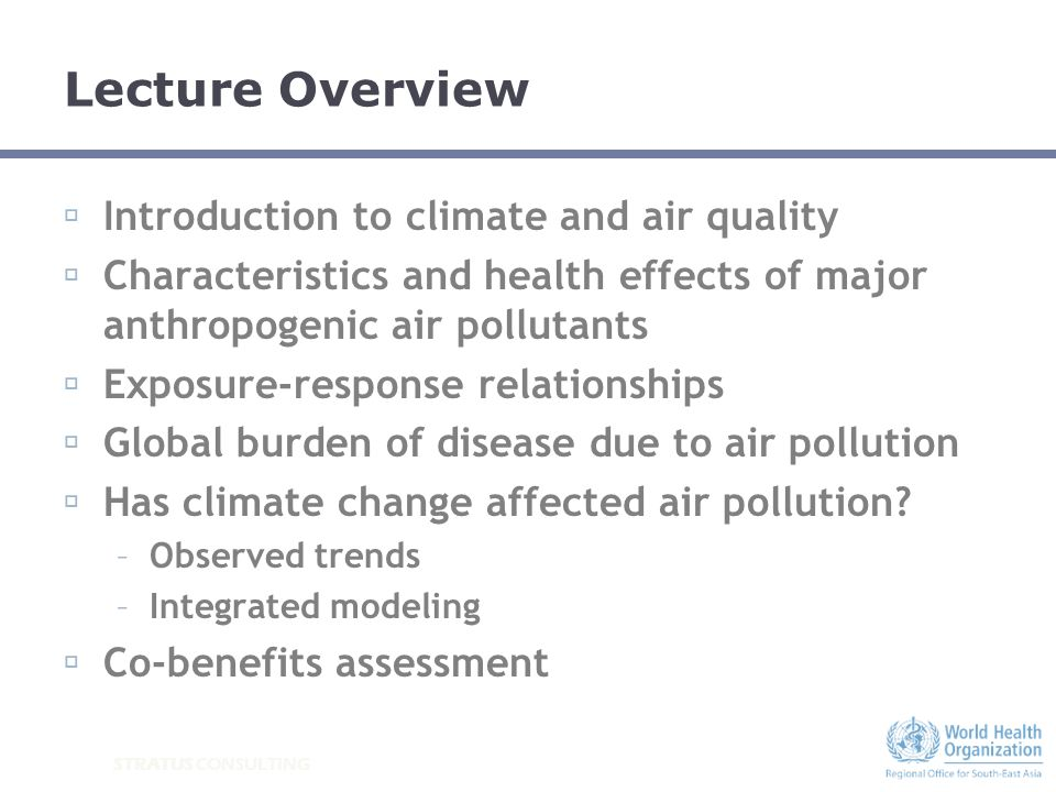 STRATUS CONSULTING Lecture Overview Introduction to climate and air quality Characteristics and health effects of major anthropogenic air pollutants E