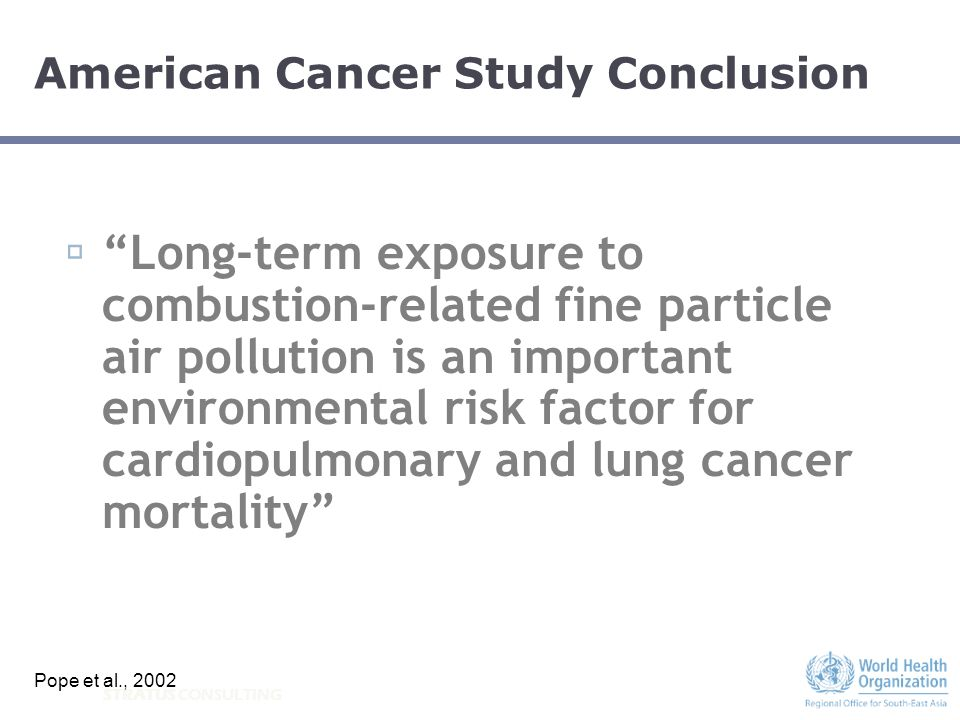 STRATUS CONSULTING American Cancer Study Conclusion Long-term exposure to combustion-related fine particle air pollution is an important environmental