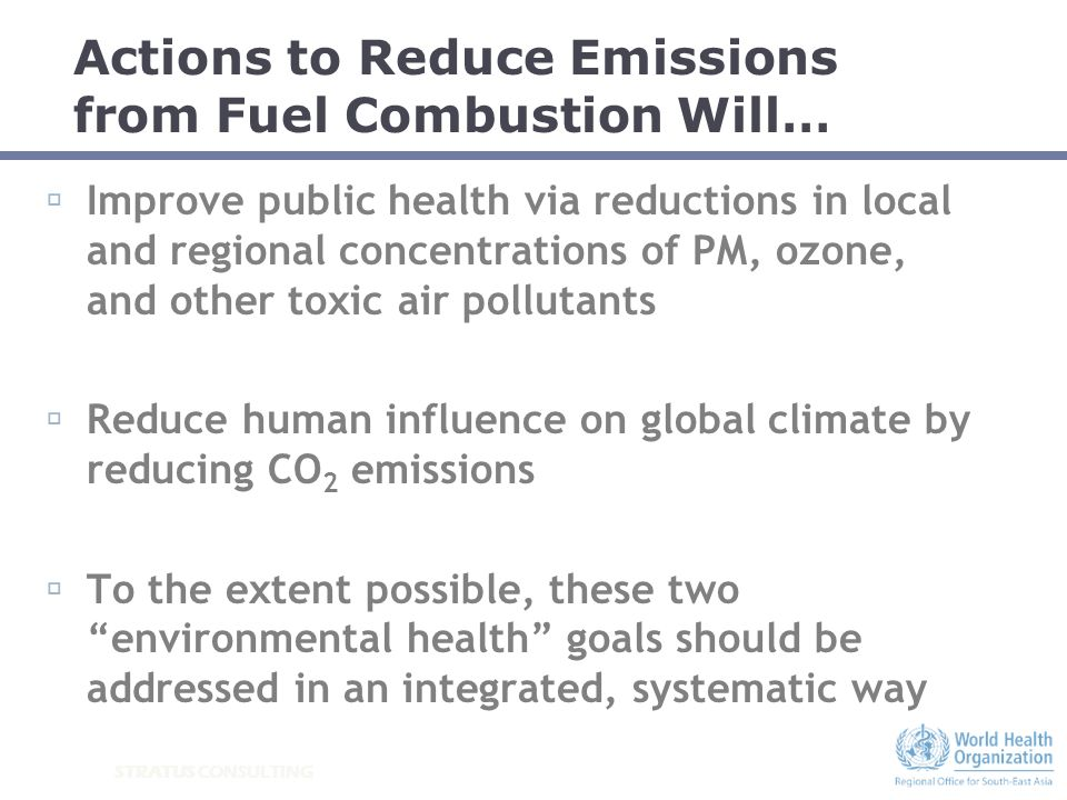 STRATUS CONSULTING Actions to Reduce Emissions from Fuel Combustion Will… Improve public health via reductions in local and regional concentrations of