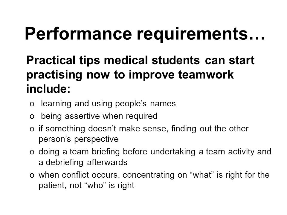 Performance requirements… Practical tips medical students can start practising now to improve teamwork include: o learning and using peoples names o b