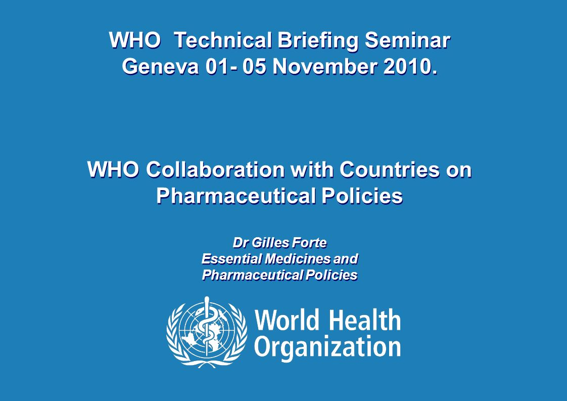 WHO-Technical Briefing Seminar | 03 November 2010 Gilles Forte 1 |1 | WHO Technical Briefing Seminar Geneva 01- 05 November 2010.