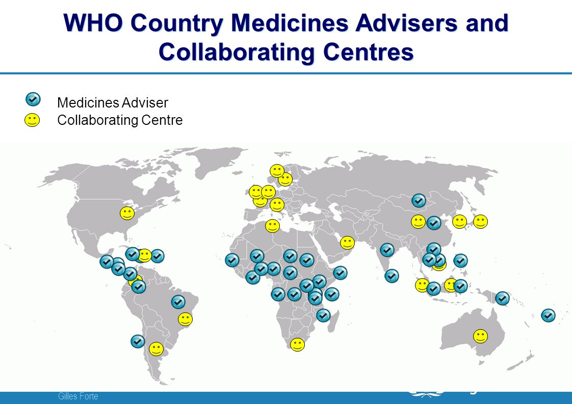 WHO-Technical Briefing Seminar | 03 November 2010 Gilles Forte 4 |4 | WHO Country Medicines Advisers and Collaborating Centres Collaborating Centre Medicines Adviser