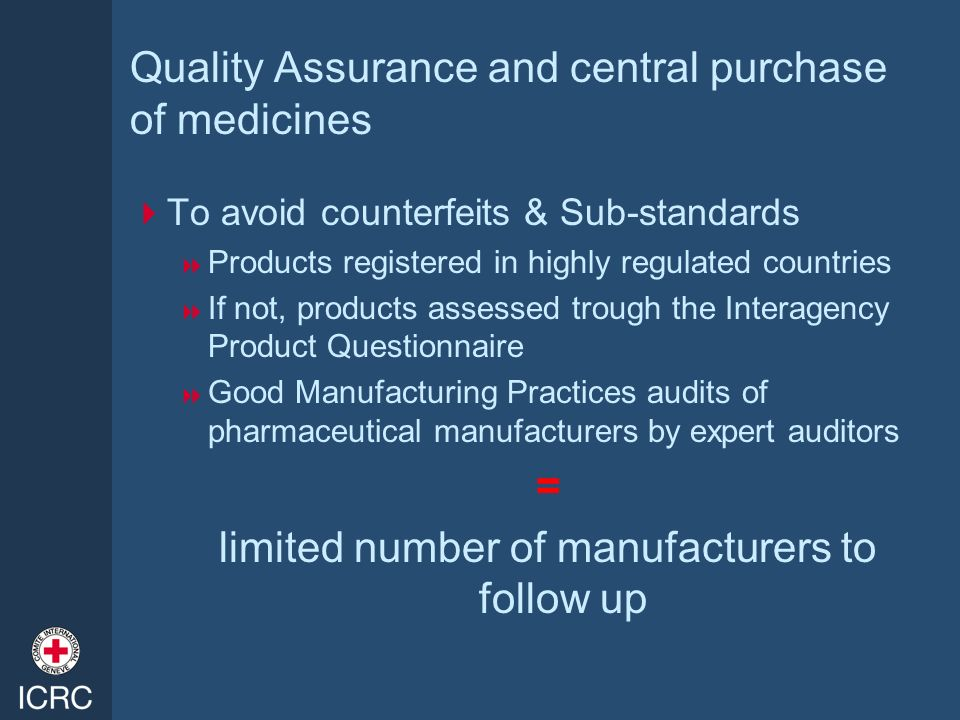 Quality Assurance and central purchase of medicines To avoid counterfeits & Sub-standards Products registered in highly regulated countries If not, pr