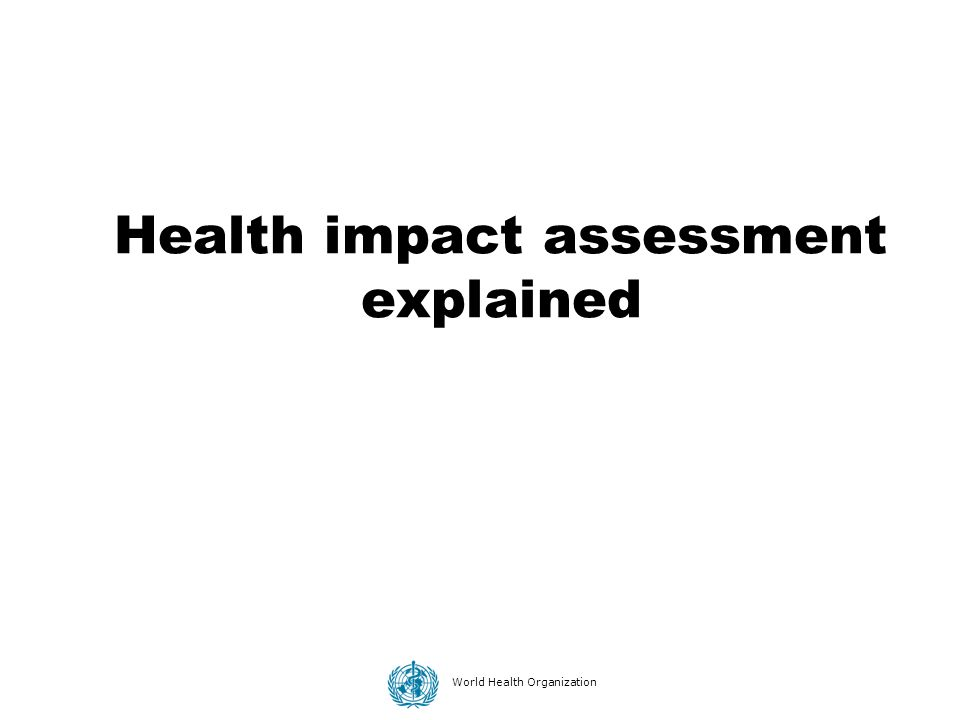 World Health Organization Health impact assessment explained