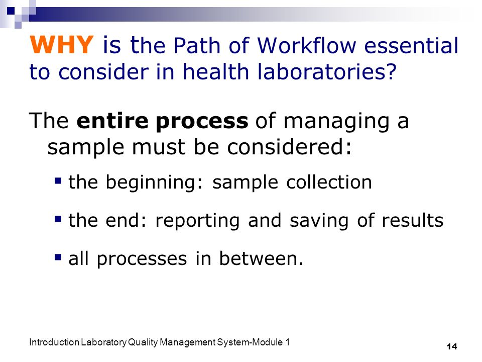 Introduction Laboratory Quality Management System-Module 1 14 WHY is t he Path of Workflow essential to consider in health laboratories.