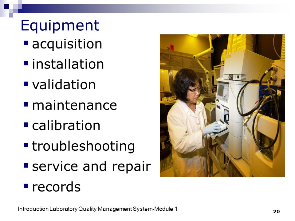 Introduction Laboratory Quality Management System-Module 1 20 Equipment acquisition installation validation maintenance calibration troubleshooting service and repair records