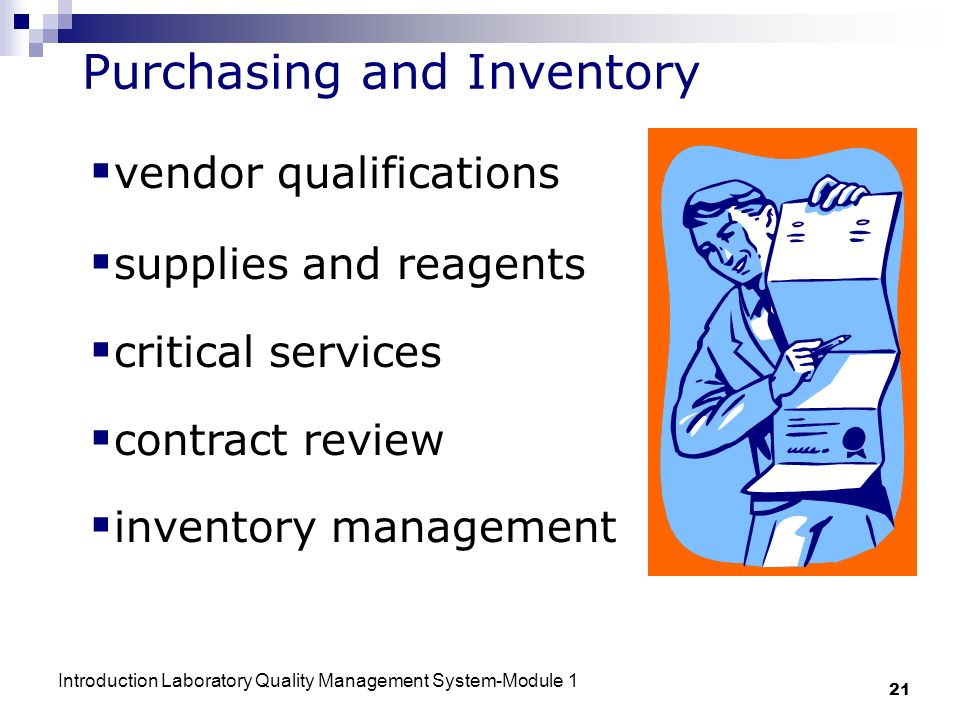 Introduction Laboratory Quality Management System-Module 1 21 Purchasing and Inventory vendor qualifications supplies and reagents critical services contract review inventory management