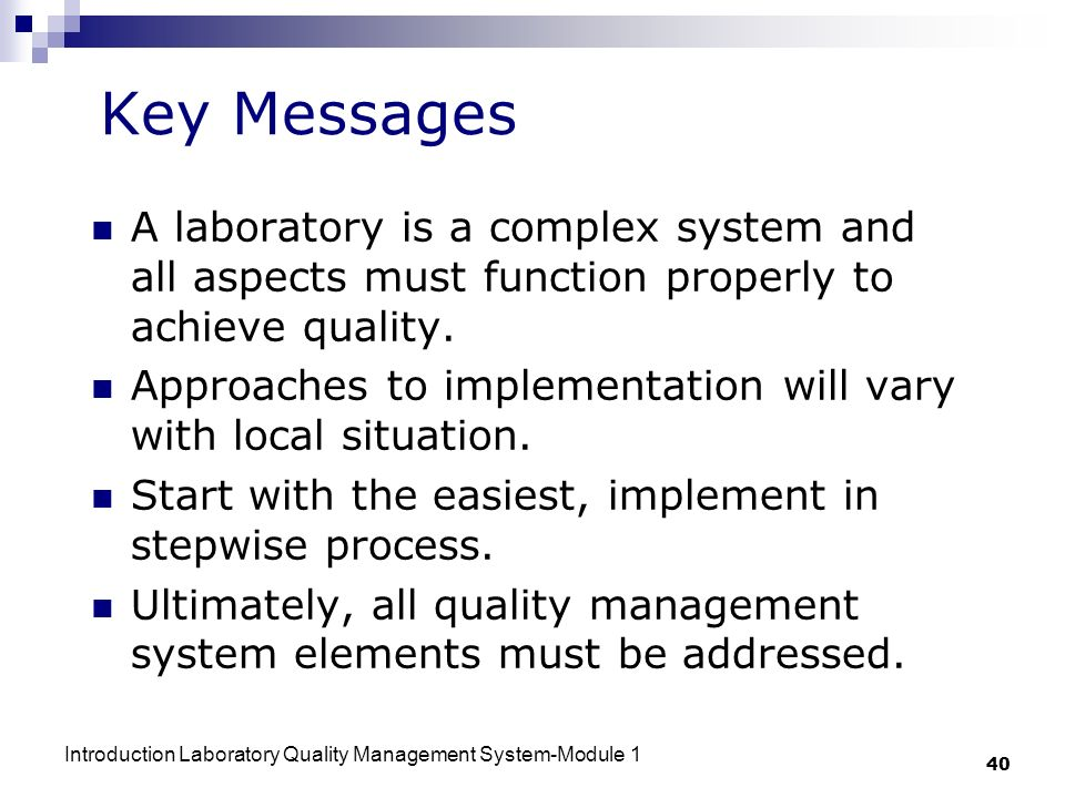 Introduction Laboratory Quality Management System-Module 1 40 A laboratory is a complex system and all aspects must function properly to achieve quality.