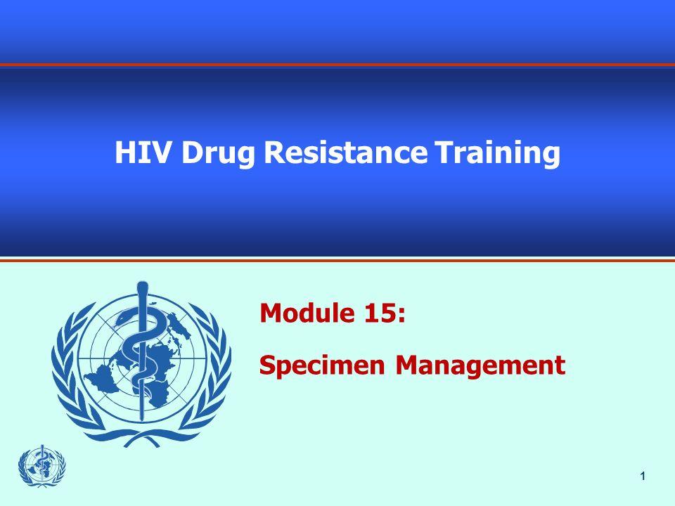 1 HIV Drug Resistance Training Module 15: Specimen Management