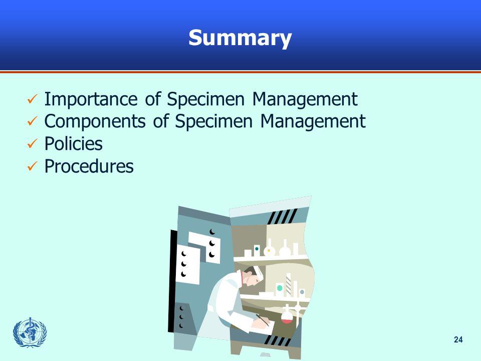 24 Summary Importance of Specimen Management Components of Specimen Management Policies Procedures