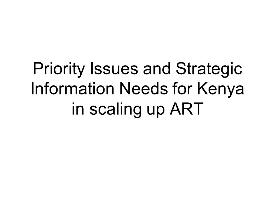 Priority Issues and Strategic Information Needs for Kenya in scaling up ART