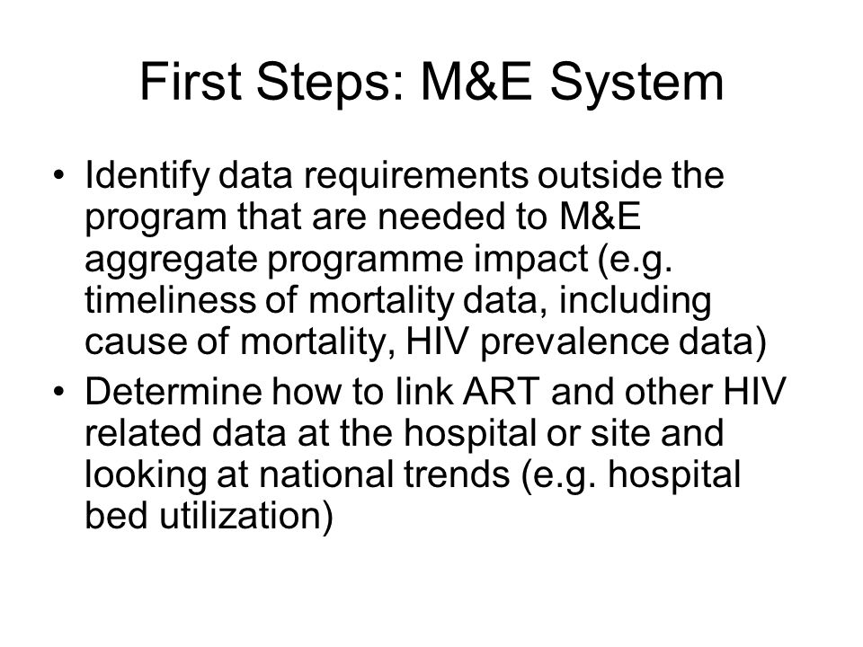 First Steps: M&E System Identify data requirements outside the program that are needed to M&E aggregate programme impact (e.g.