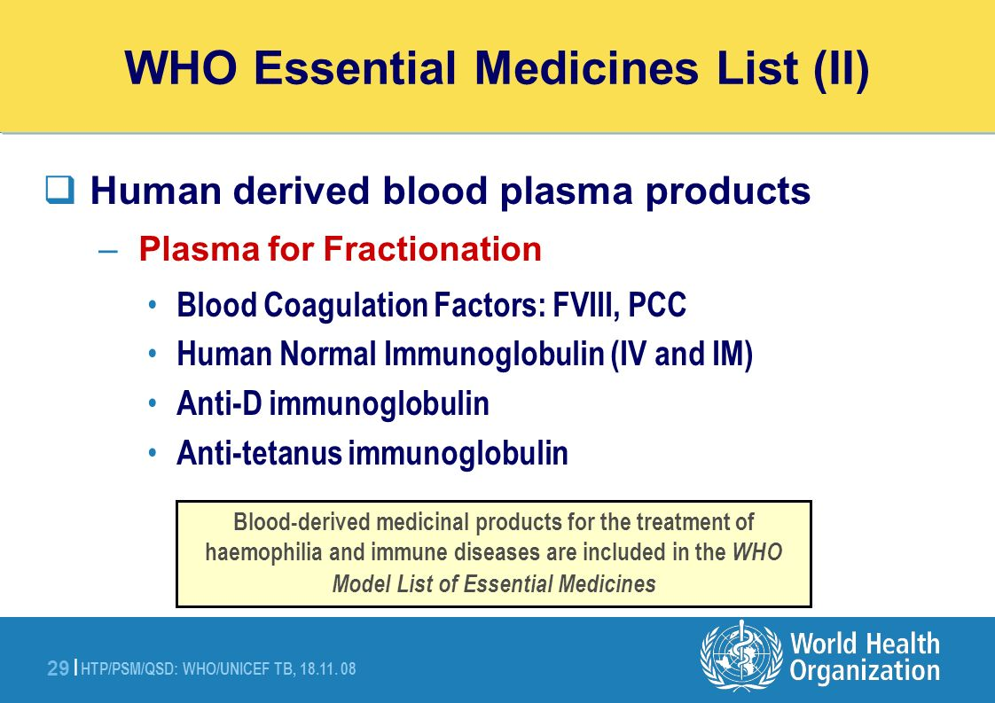 HTP/PSM/QSD: WHO/UNICEF TB, 18.11. 08 29 | WHO Essential Medicines List (II) Human derived blood plasma products – Plasma for Fractionation Blood Coag