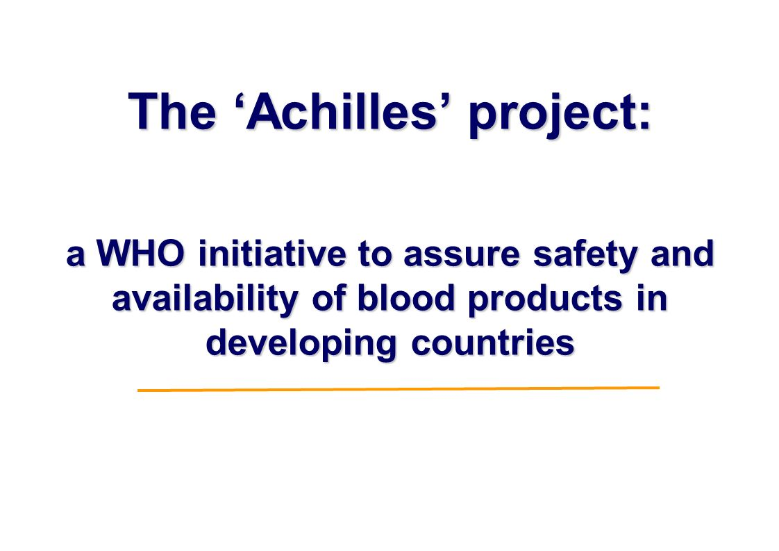 The Achilles project: a WHO initiative to assure safety and availability of blood products in developing countries