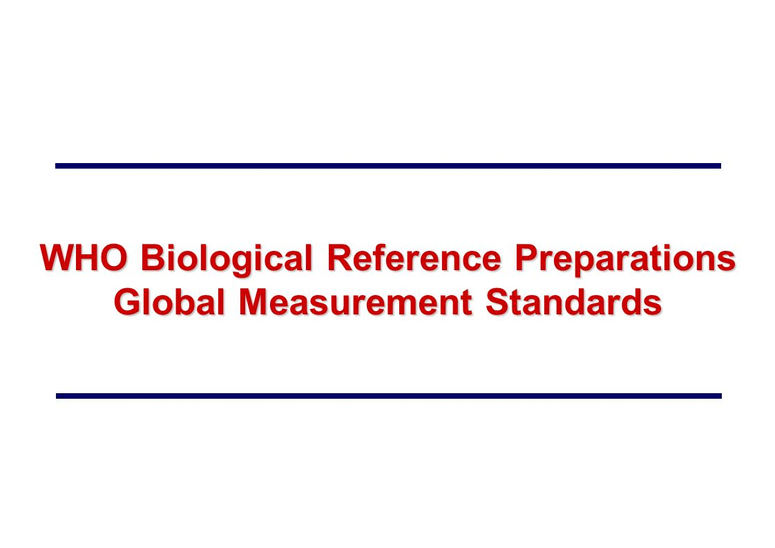 WHO Biological Reference Preparations Global Measurement Standards