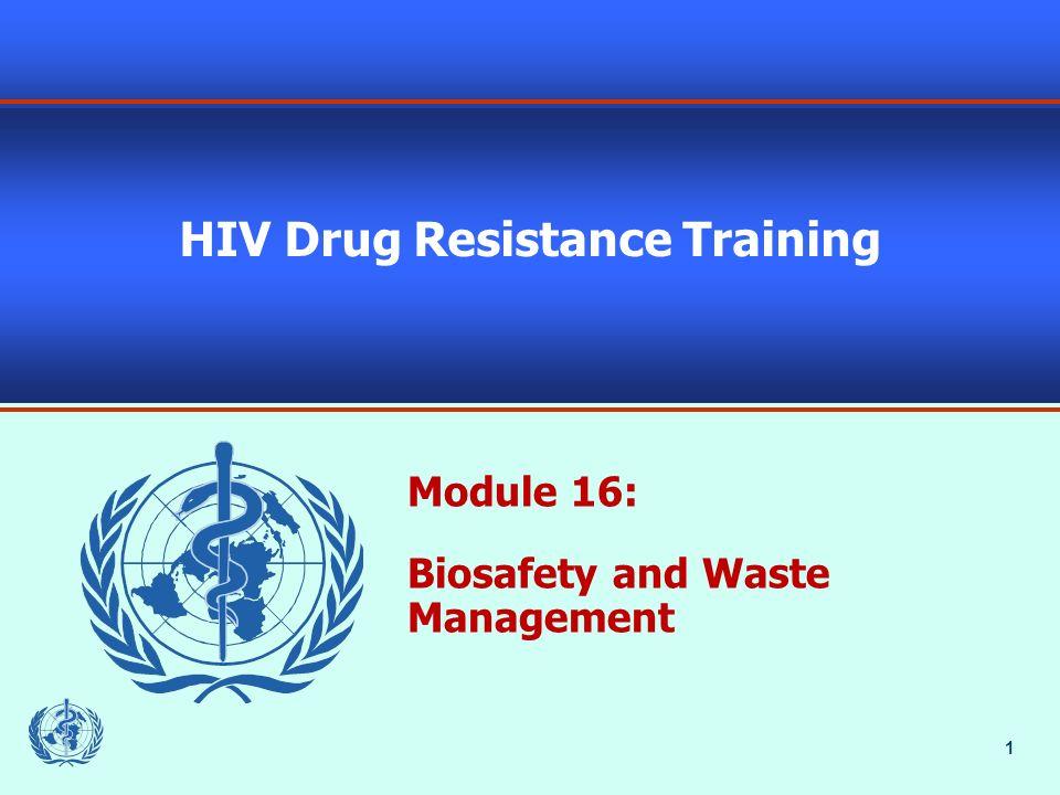 1 HIV Drug Resistance Training Module 16: Biosafety and Waste Management