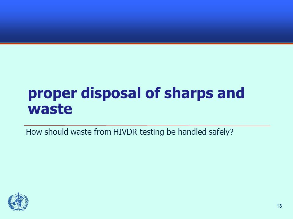 13 proper disposal of sharps and waste How should waste from HIVDR testing be handled safely
