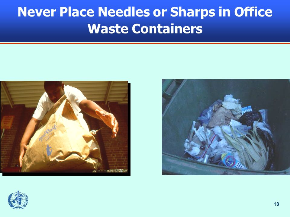 18 Never Place Needles or Sharps in Office Waste Containers