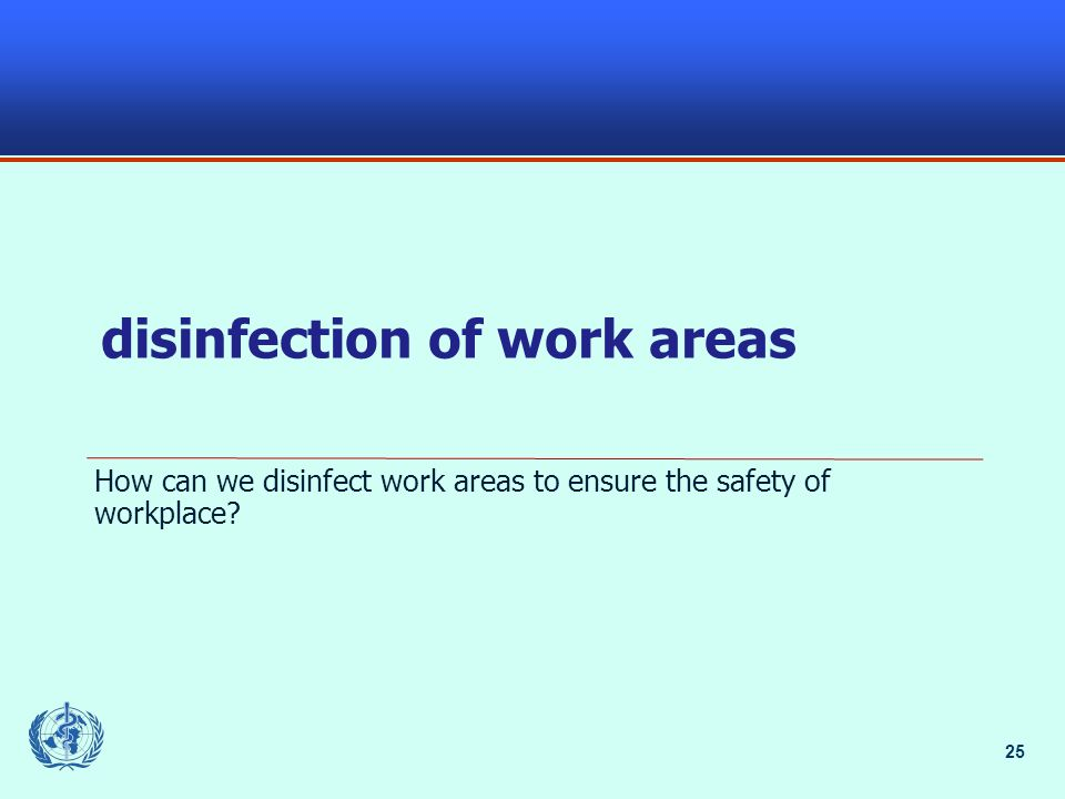 25 disinfection of work areas How can we disinfect work areas to ensure the safety of workplace