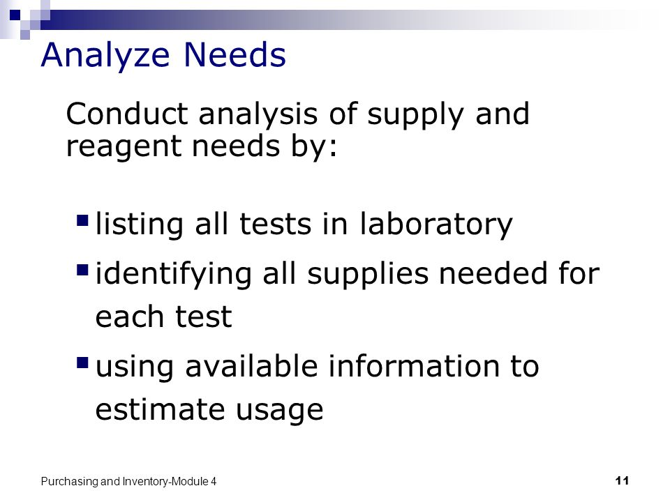 Purchasing and Inventory-Module 411 Analyze Needs Conduct analysis of supply and reagent needs by: listing all tests in laboratory identifying all sup