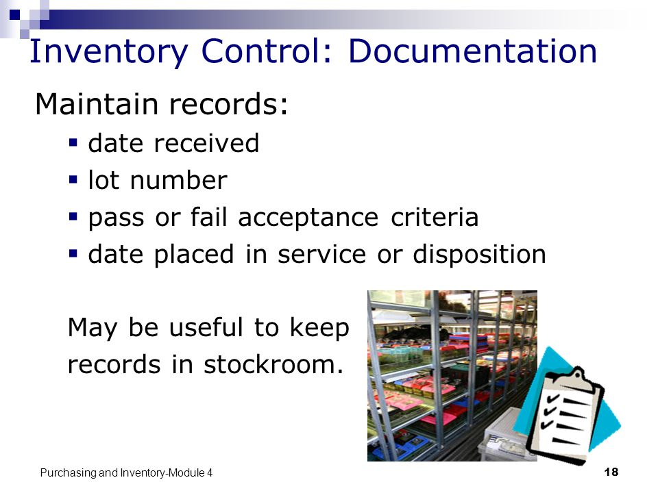 Purchasing and Inventory-Module 418 Inventory Control: Documentation Maintain records: date received lot number pass or fail acceptance criteria date