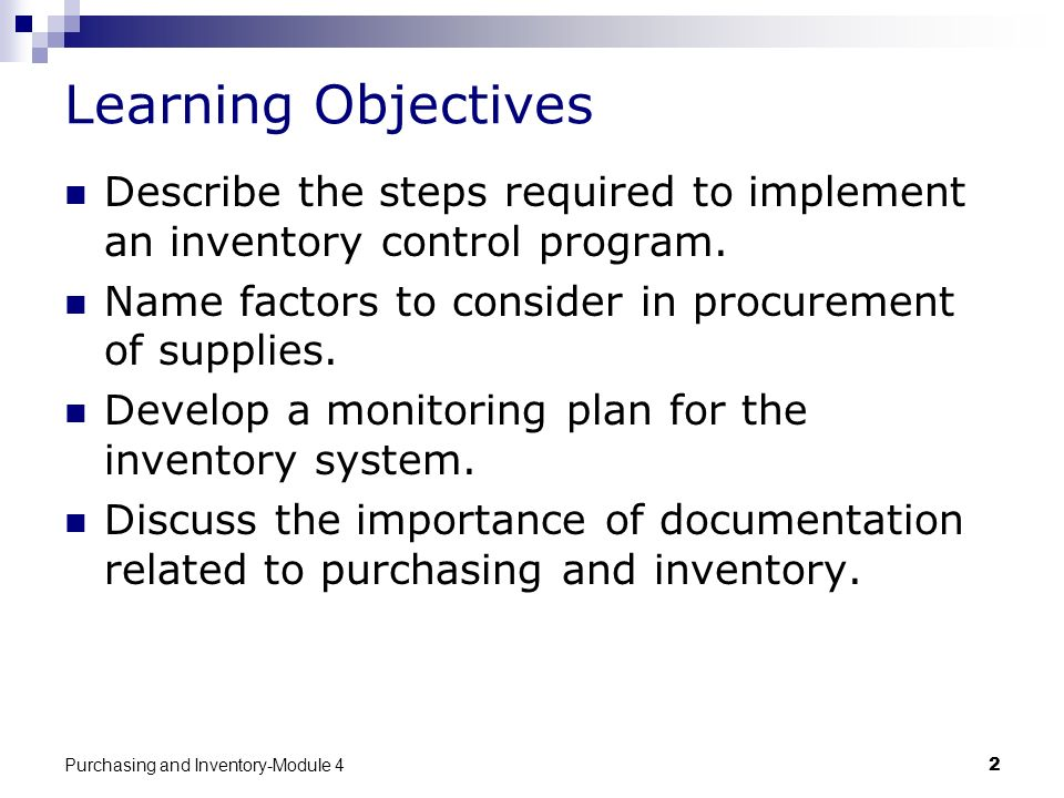Purchasing and Inventory-Module 42 Learning Objectives Describe the steps required to implement an inventory control program. Name factors to consider