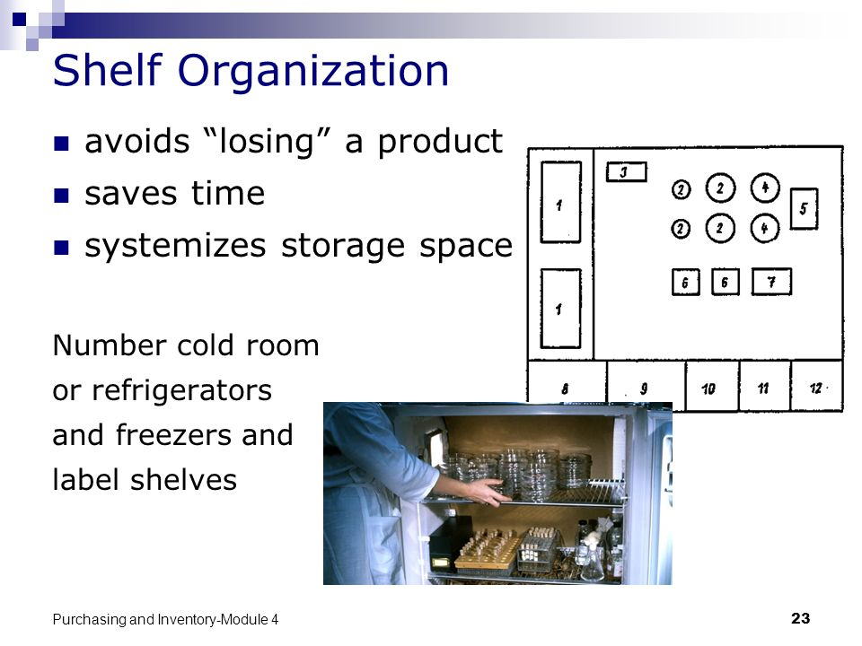 Purchasing and Inventory-Module 423 Shelf Organization avoids losing a product saves time systemizes storage space Number cold room or refrigerators a