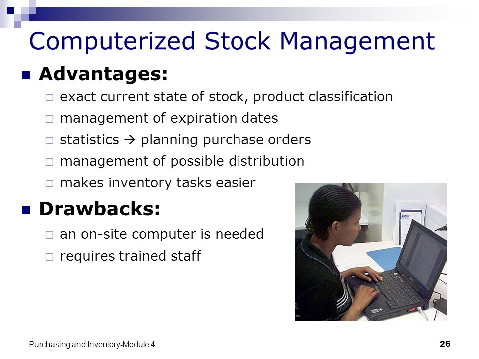 Purchasing and Inventory-Module 426 Computerized Stock Management Advantages: exact current state of stock, product classification management of expir