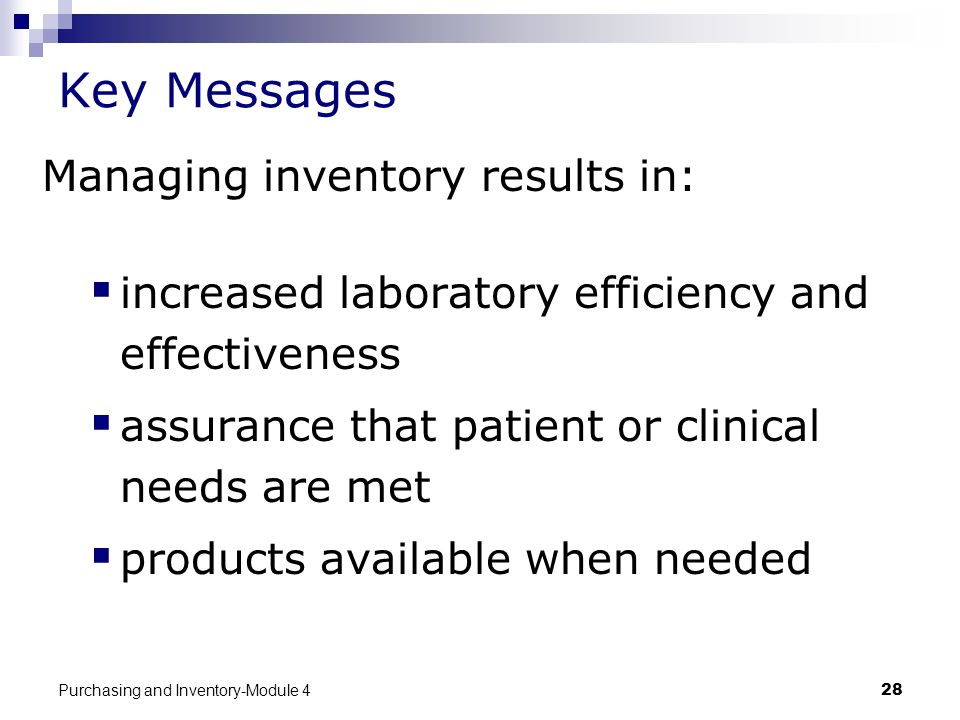 Purchasing and Inventory-Module 428 Key Messages Managing inventory results in: increased laboratory efficiency and effectiveness assurance that patie
