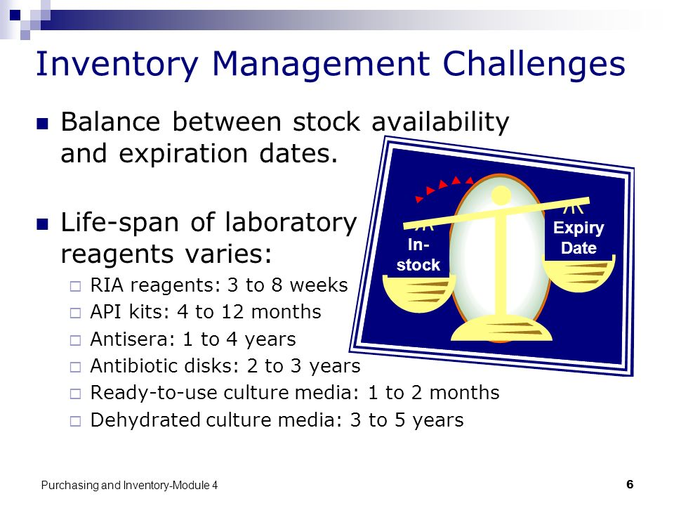 Purchasing and Inventory-Module 46 Inventory Management Challenges Balance between stock availability and expiration dates. Life-span of laboratory re