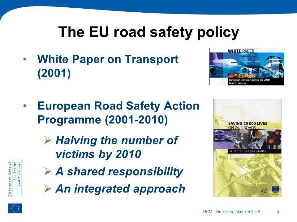 | 2 MCM - Bruxelles, May 7th 2009 White Paper on Transport (2001) European Road Safety Action Programme (2001-2010) Halving the number of victims by 2