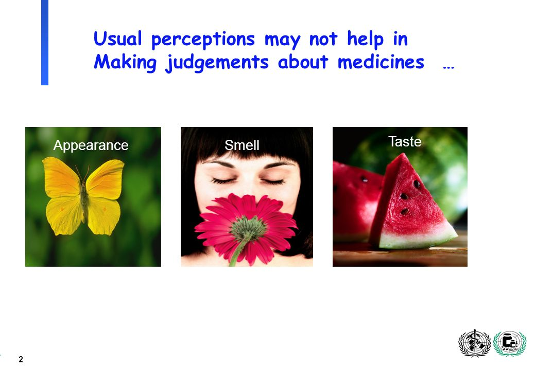 2 SmellAppearance Taste Usual perceptions may not help in Making judgements about medicines …