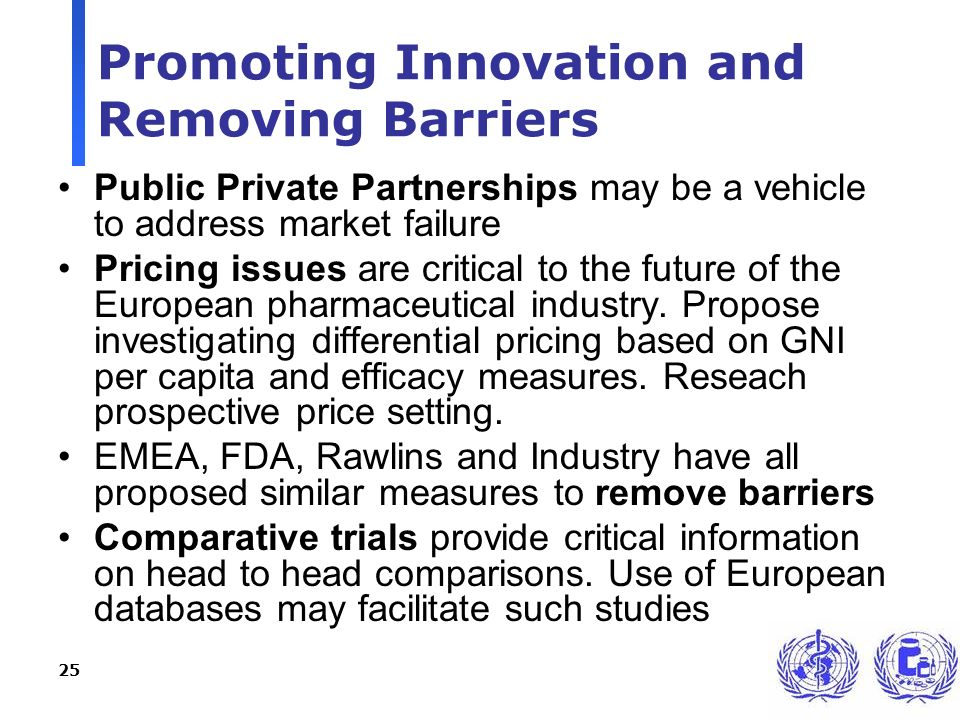 25 Promoting Innovation and Removing Barriers Public Private Partnerships may be a vehicle to address market failure Pricing issues are critical to th