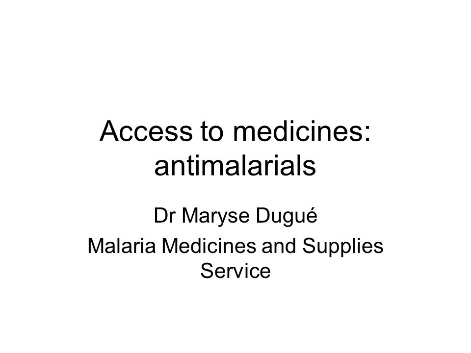Access to medicines: antimalarials Dr Maryse Dugué Malaria Medicines and Supplies Service