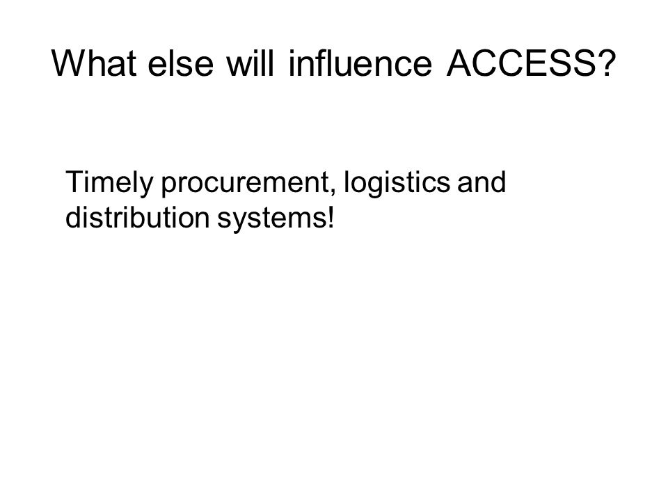 What else will influence ACCESS? Timely procurement, logistics and distribution systems!