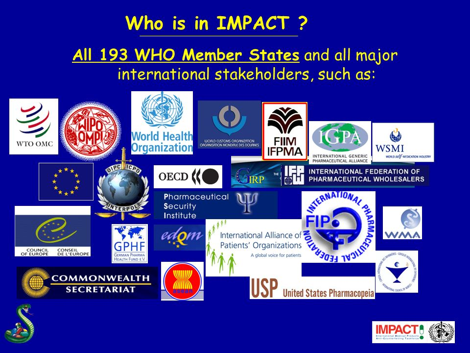 All 193 WHO Member States and all major international stakeholders, such as: Who is in IMPACT ? European Commission