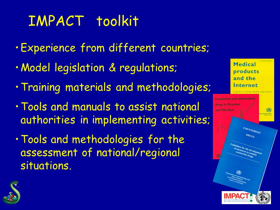 IMPACT toolkit Experience from different countries; Model legislation & regulations; Training materials and methodologies; Tools and manuals to assist national authorities in implementing activities; Tools and methodologies for the assessment of national/regional situations.