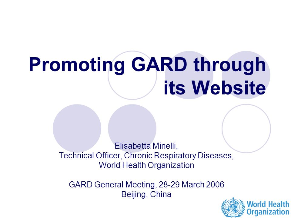 Elisabetta Minelli, Technical Officer, Chronic Respiratory Diseases, World Health Organization GARD General Meeting, March 2006 Beijing, China Promoting GARD through its Website