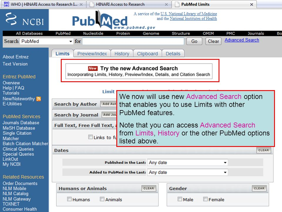 Limits page 1 We now will use new Advanced Search option that enables you to use Limits with other PubMed features. Note that you can access Advanced