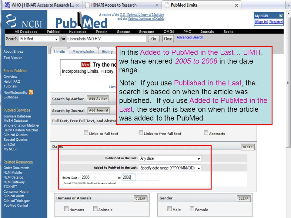 Limit by Publication Date In this Added to PubMed in the Last… LIMIT, we have entered 2005 to 2008 in the date range. Note: If you use Published in th