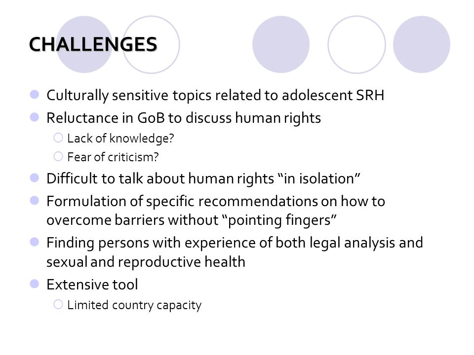 CHALLENGES Culturally sensitive topics related to adolescent SRH Reluctance in GoB to discuss human rights Lack of knowledge? Fear of criticism? Diffi