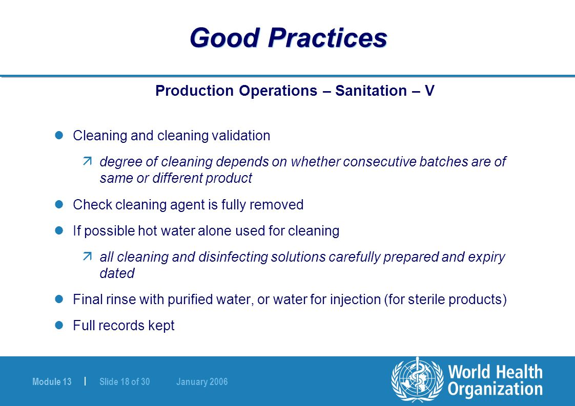 Module 13 | Slide 18 of 30 January 2006 Good Practices Production Operations – Sanitation – V Cleaning and cleaning validation ädegree of cleaning dep