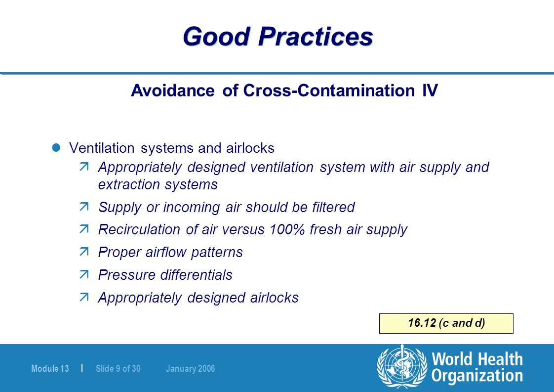 Module 13 | Slide 9 of 30 January 2006 16.12 (c and d) Good Practices Avoidance of Cross-Contamination IV Ventilation systems and airlocks äAppropriat