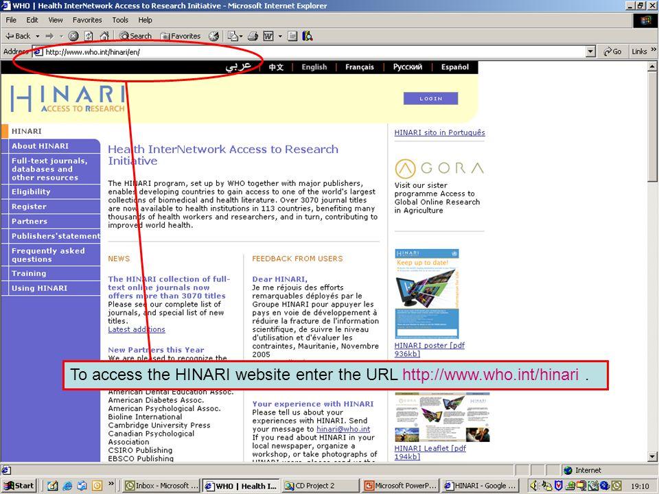 The HINARI website address To access the HINARI website enter the URL http://www.who.int/hinari.