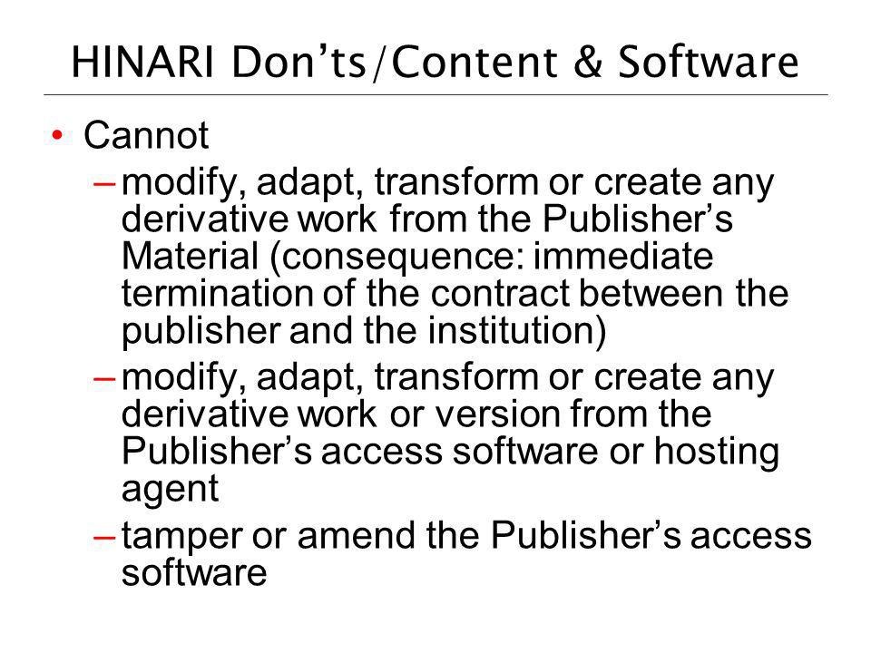 HINARI Donts/Content & Software Cannot –modify, adapt, transform or create any derivative work from the Publishers Material (consequence: immediate te